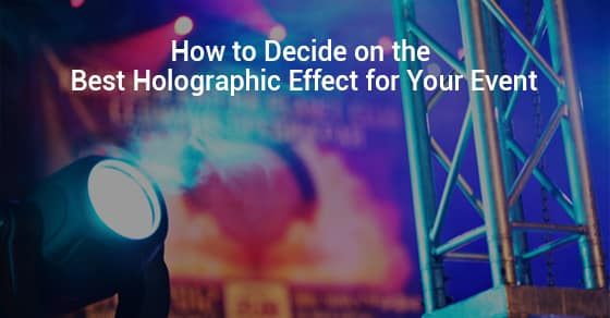 How to Decide on the Best Holographic Effect for Your Event